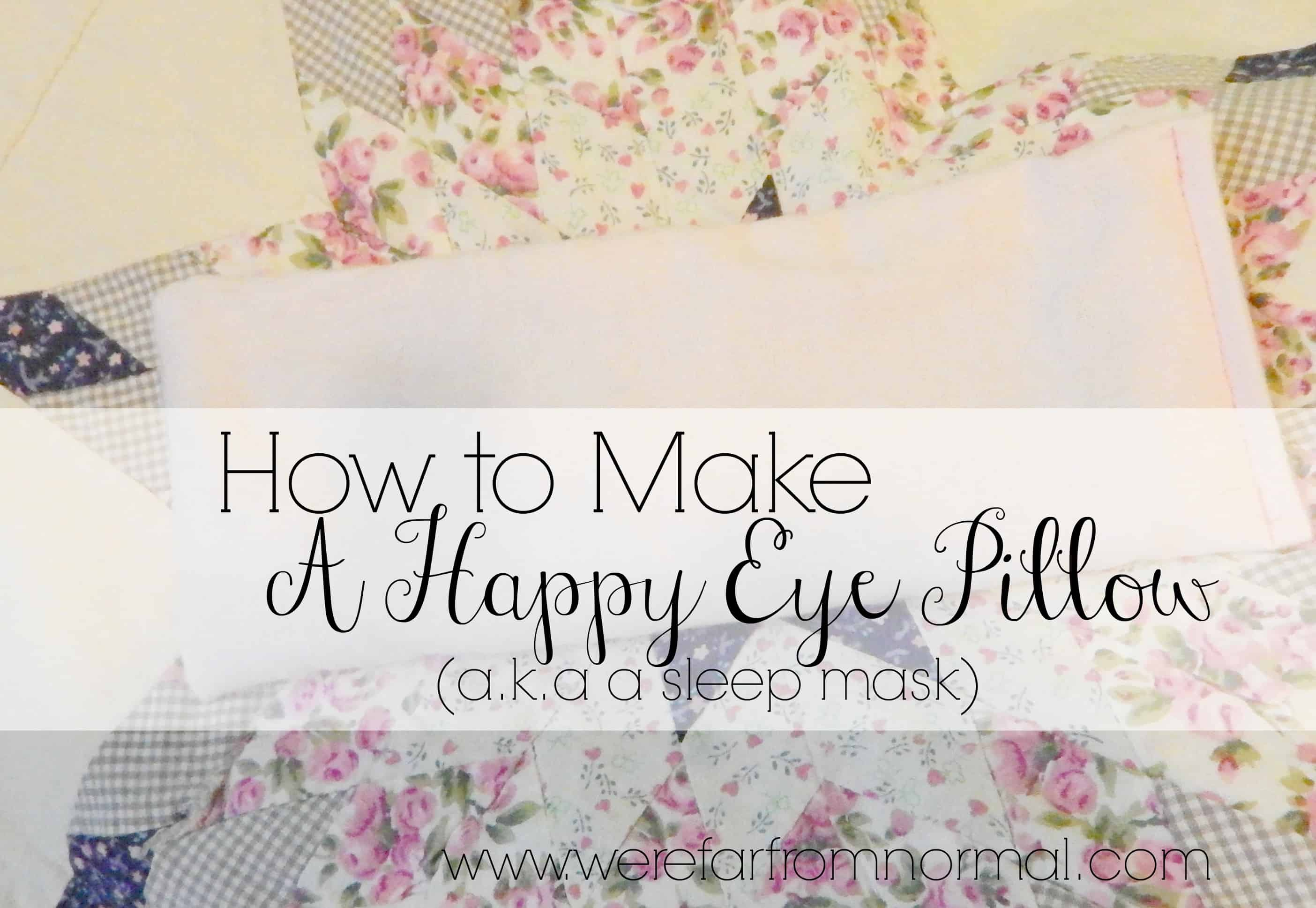 How to Make a Happy Eye Pillow (aka a sleep mask)