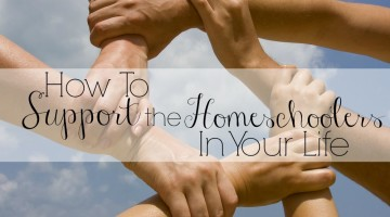 How to Support the homeschoolers in your life- a must read for friends and family of homeschoolers.