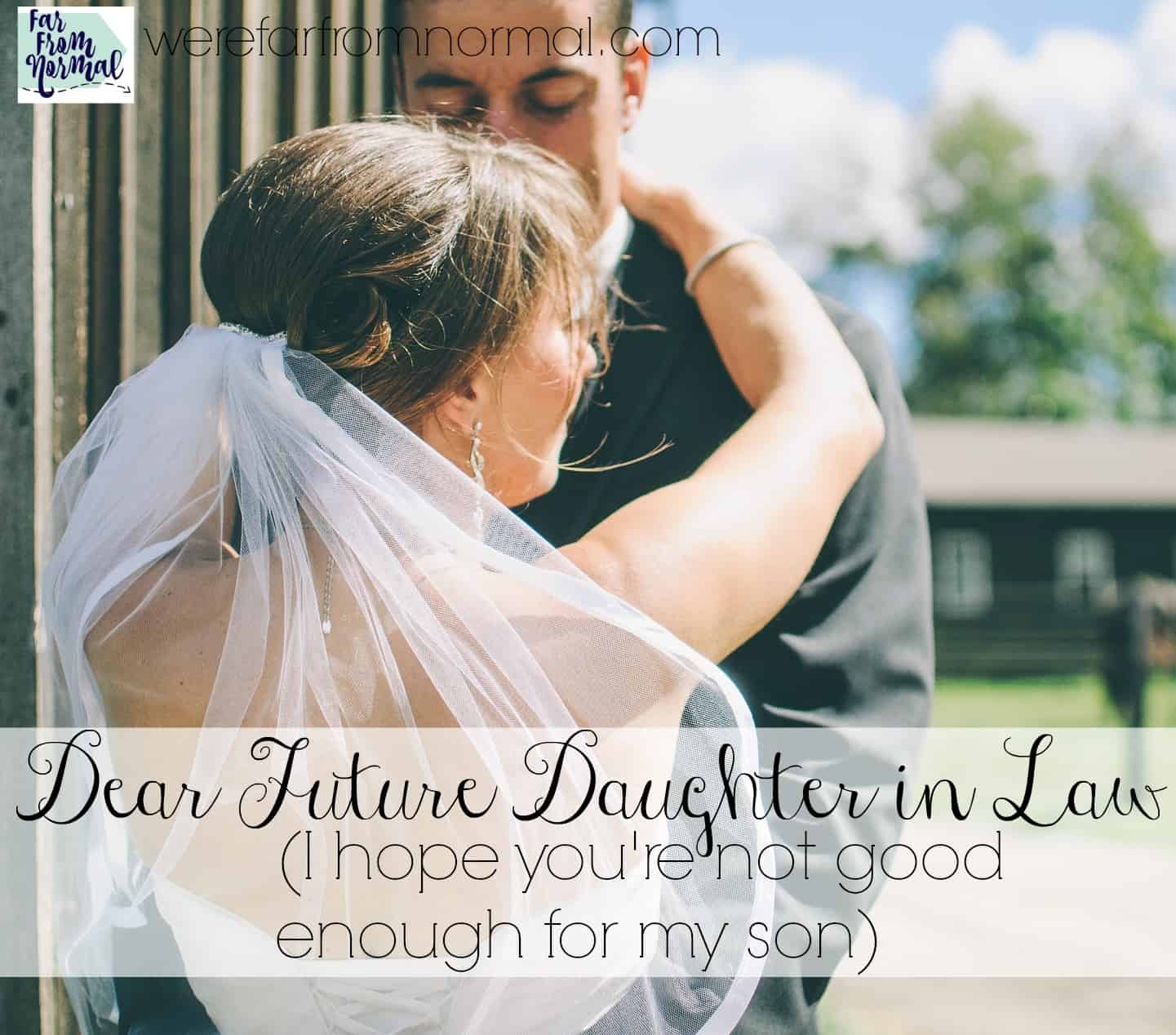 Dear Future Daughter In Law (I hope you're not good enough for my son)