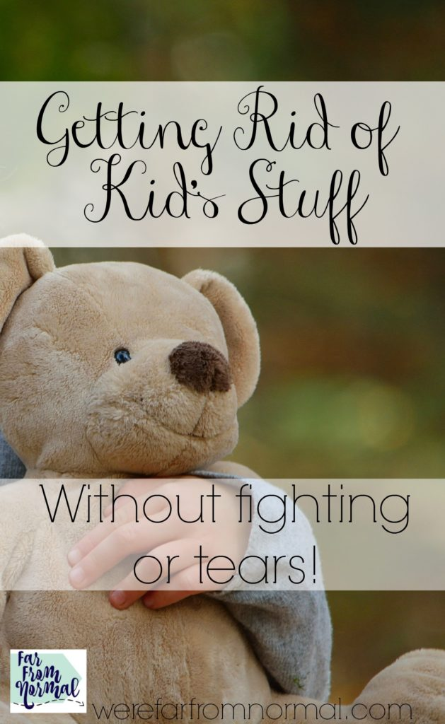 getting rid of kid's stuff without fighting or tears