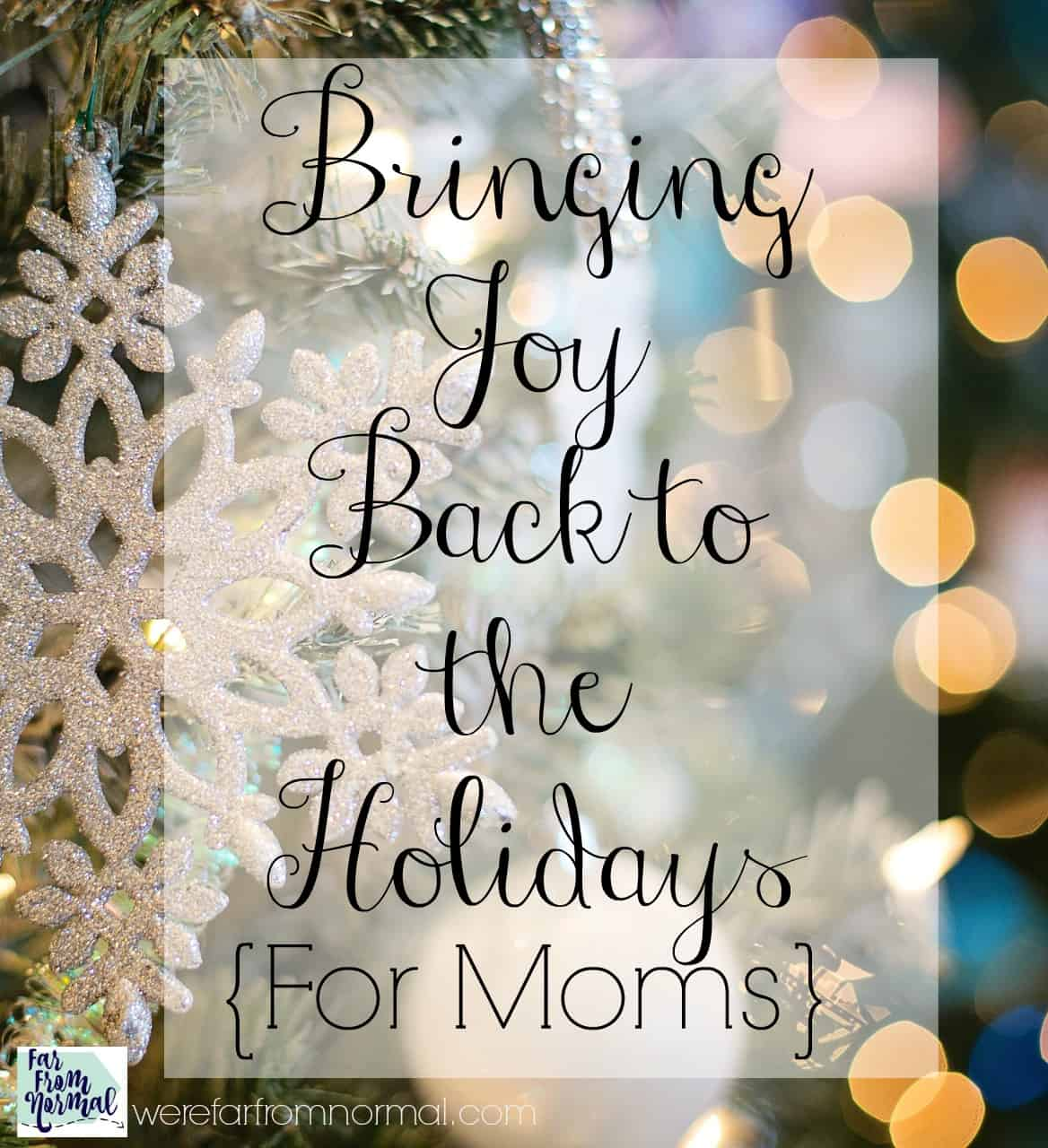 Bringing Joy Back to The Holidays {For Moms}