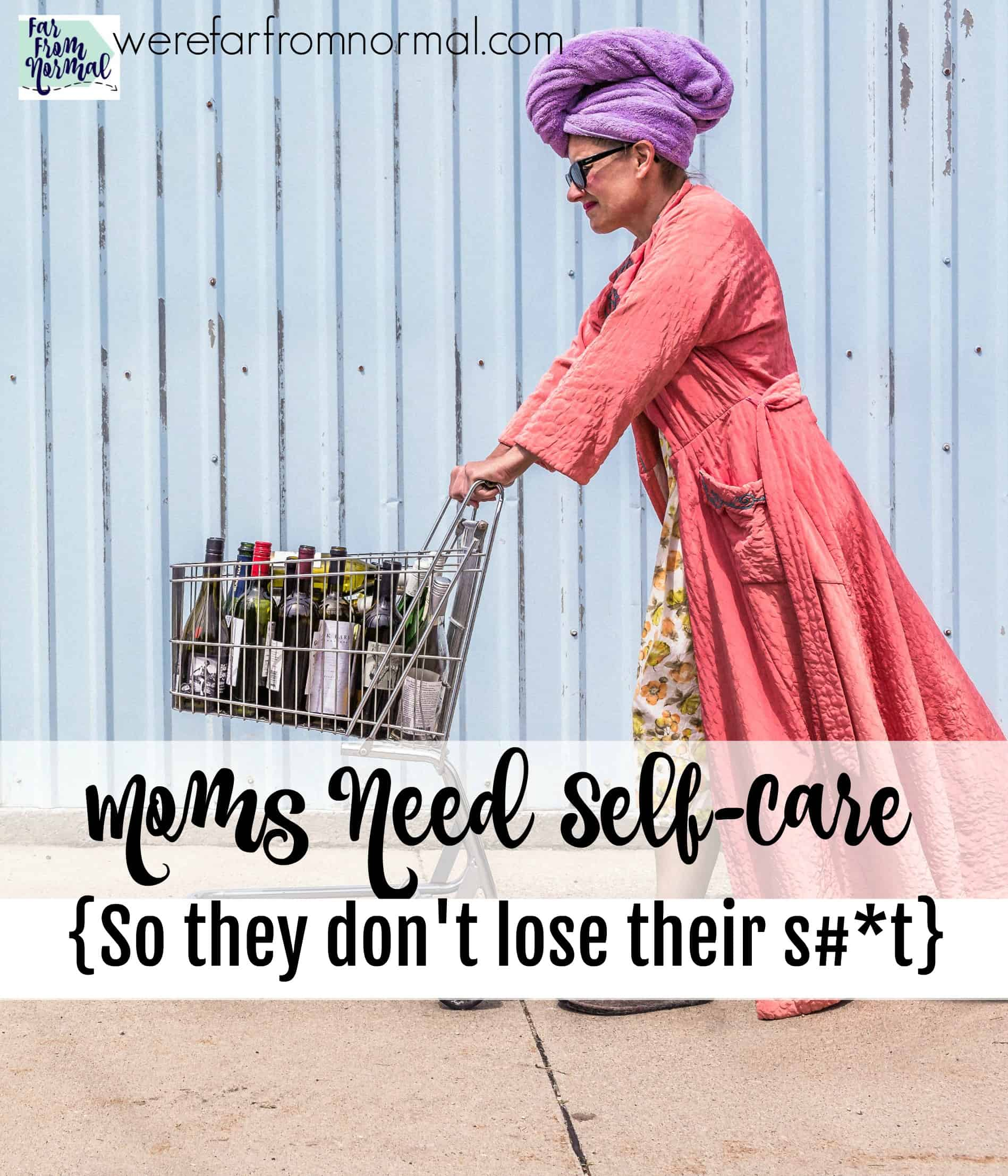 Moms Need Self-Care So They Don't Lose Their S#*t!