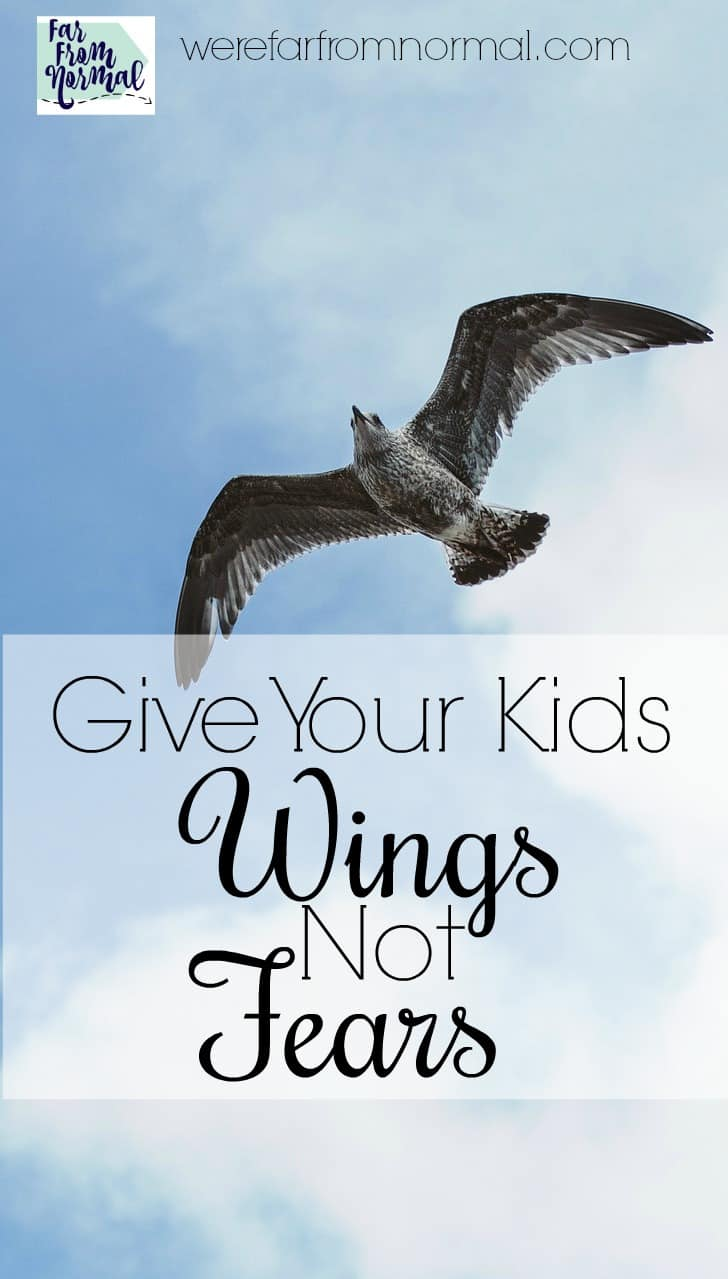 Giving Your Kids Wings, Not Fears