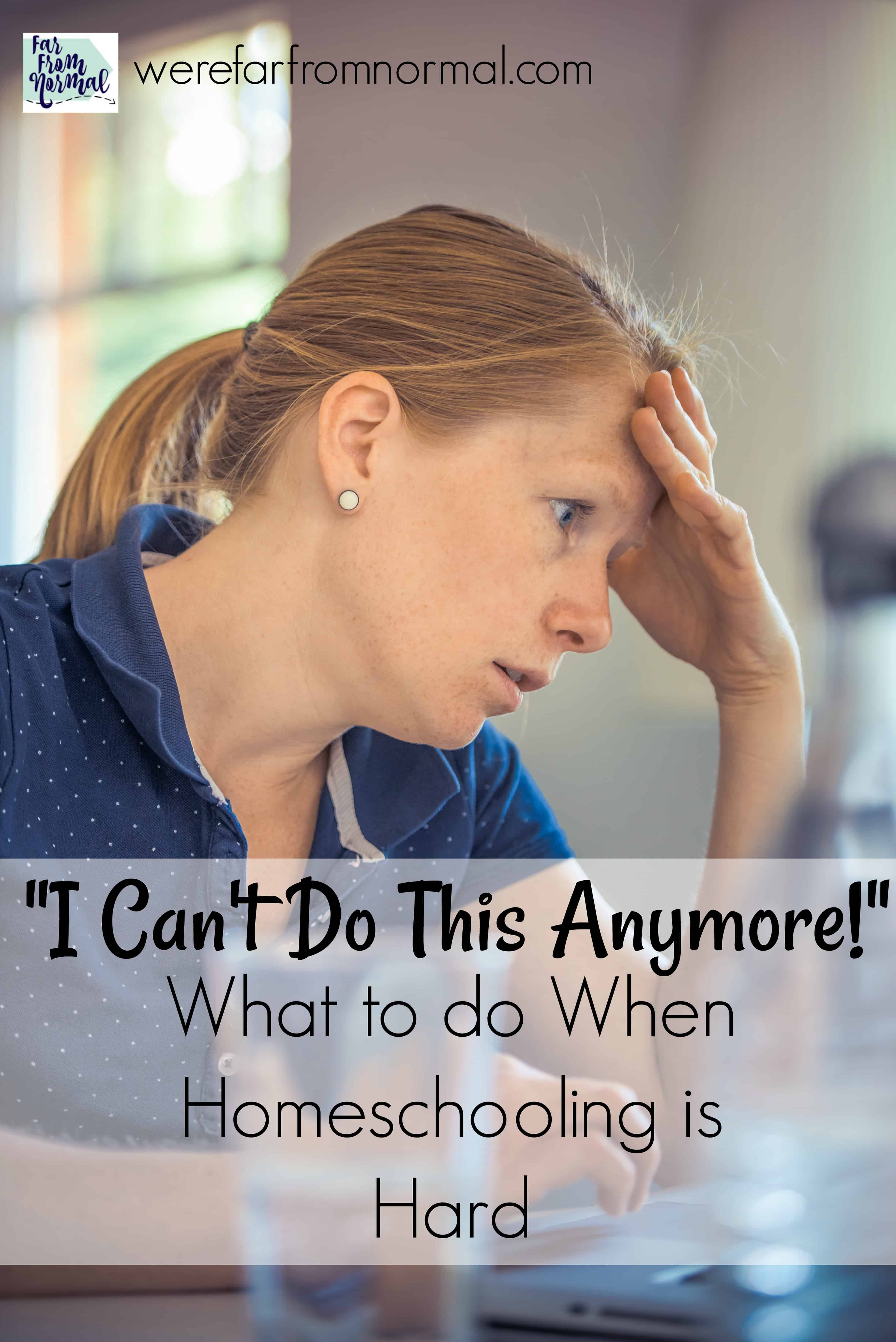 """""""I Can't Do This Anymore!!"""" What to do When Homeschooling is Hard"""