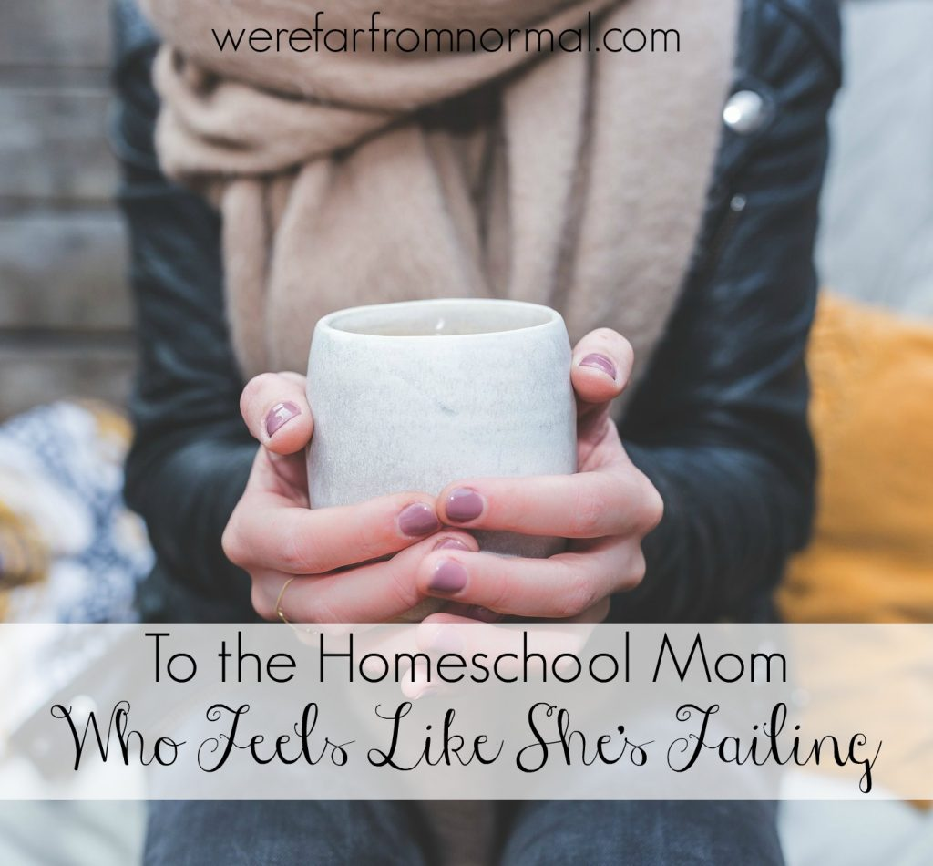 to the homeschool mom who feels like she's failing