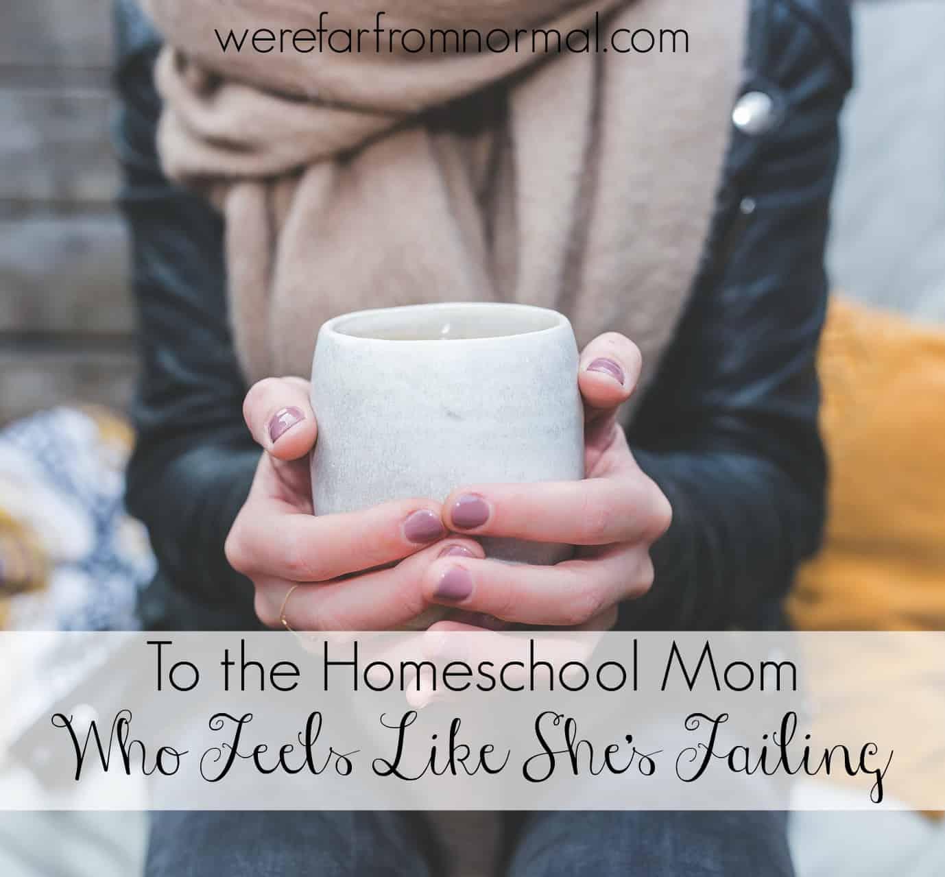 To the Homeschool Mom Who Feels Like She's Failing