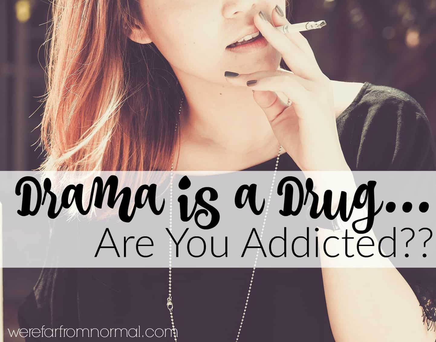 Drama is a Drug… Are You Addicted?