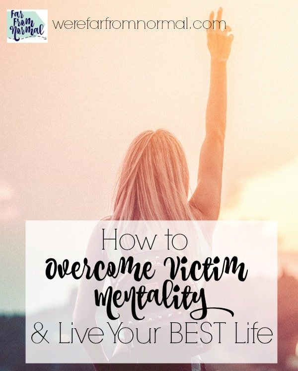How to Overcome Victim Mentality & Live Your Best Life!