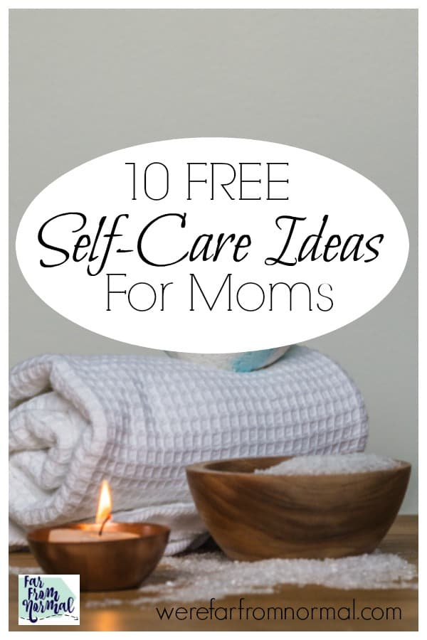 10 FREE Self-Care Ideas For Moms