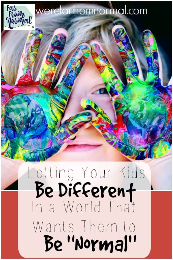 "Letting Your Kids Be Different In a World That Wants Them to Be ""Normal"""