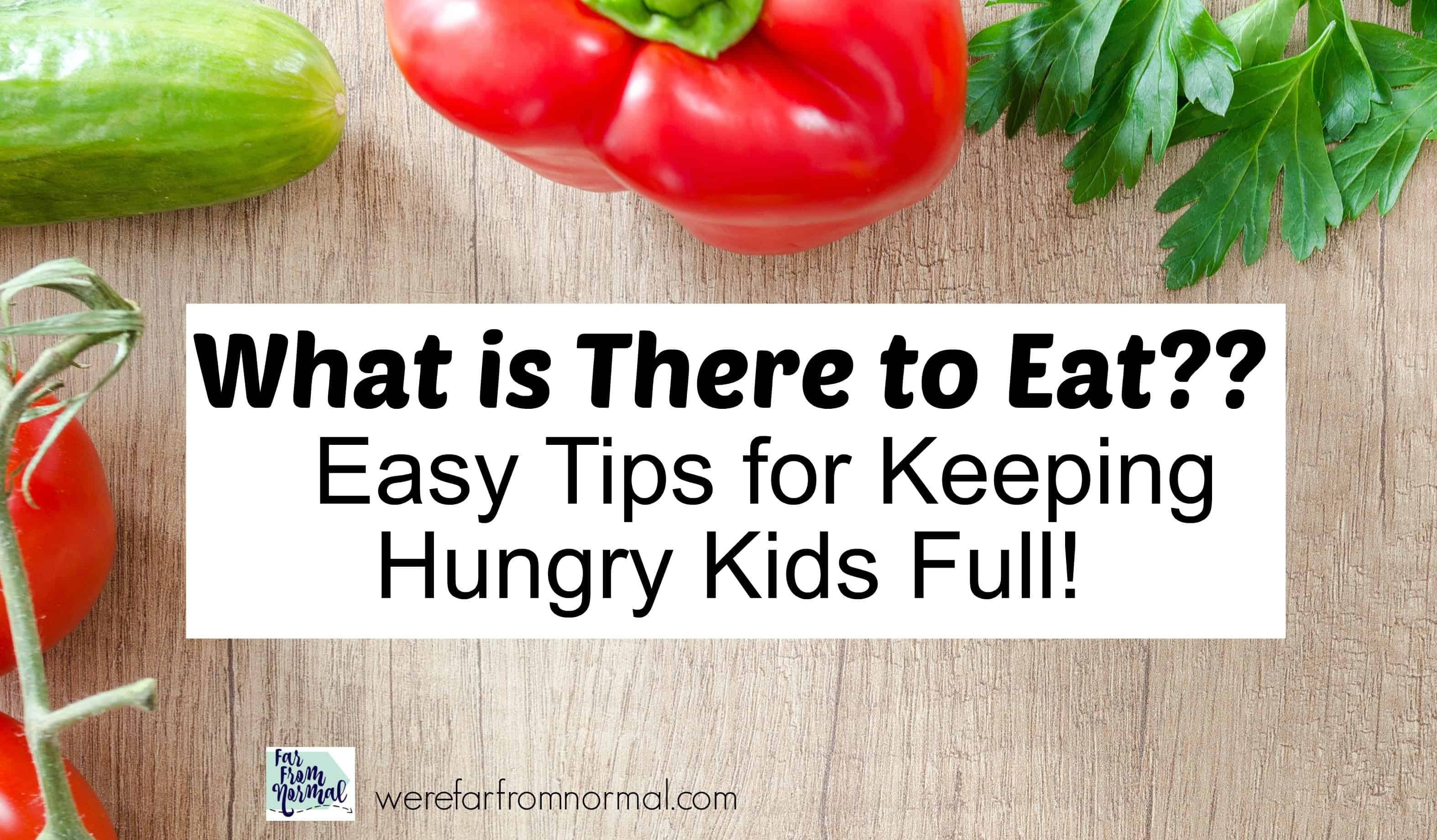 What is There to Eat? How to Keep Hungry Kids Full