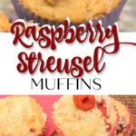 Bakery Style Raspberry Streusel Muffins
